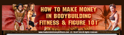 How To Make Money In Body Building, Fitness and Figure 101!